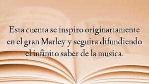 Esta cuenta se inspiro originariamente en el gran Marley y seguira difundiendo el infinito saber de la musica.